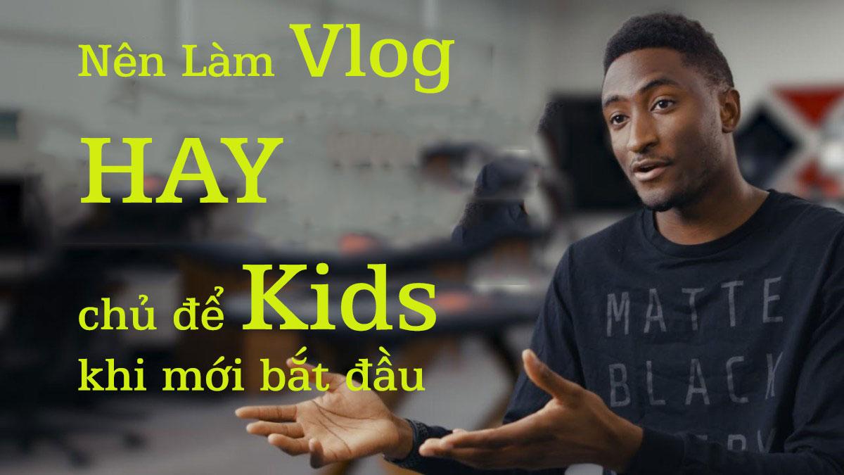 Nên Làm Vlog hay chủ để Kids khi mới bắt đầu - Tuyệt Chiểu Làm YouTuBe